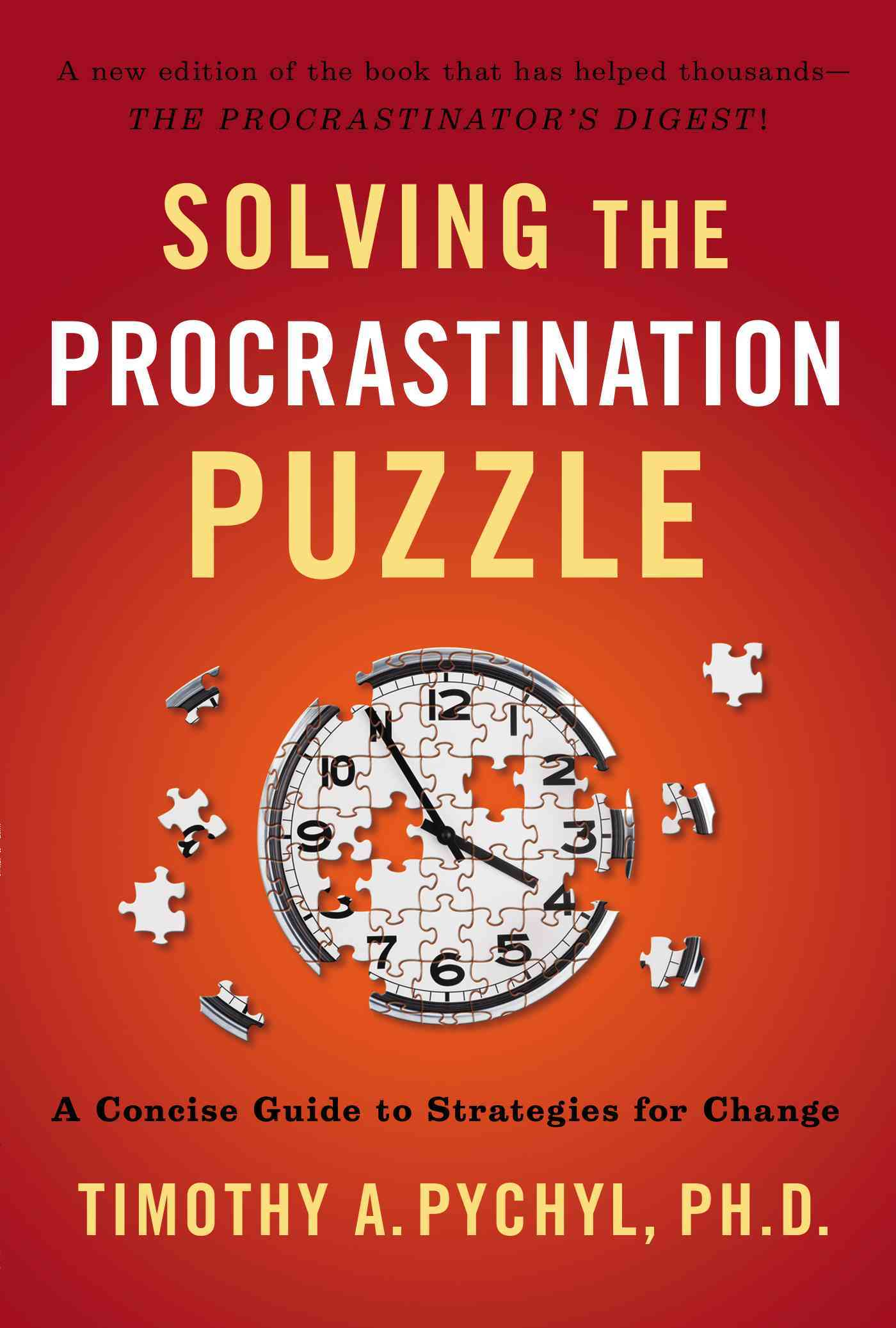 Solving the Procrastination Puzzle By Pychyl, Timothy A.