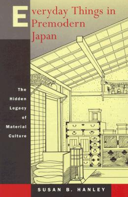 Everyday Things in Premodern Japan By Hanley, Susan B.